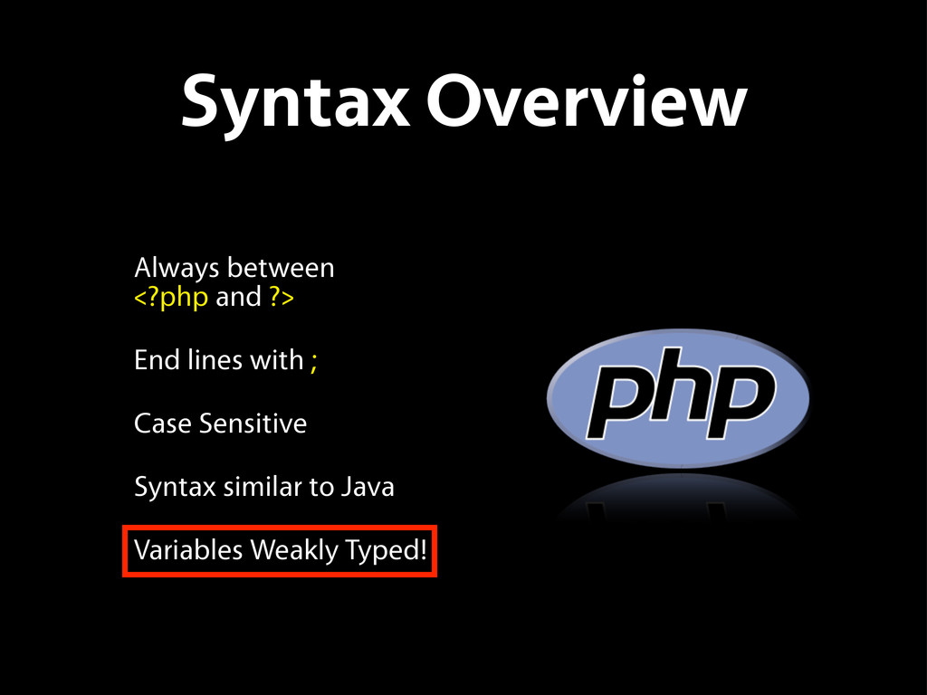 Syntax Overview Always between <?php and ?> End...