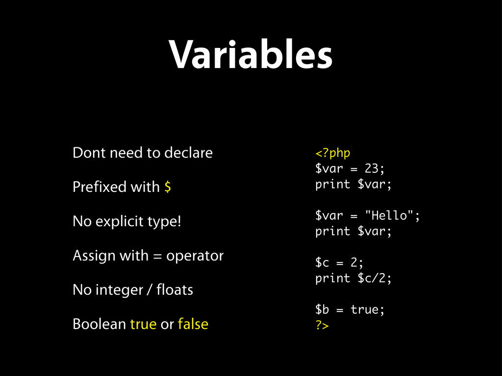 Variables Dont need to declare Prefixed with $ ...