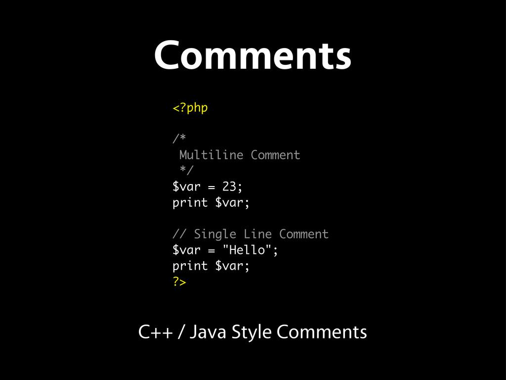 Comments <?php /* Multiline Comment */ $var = 2...
