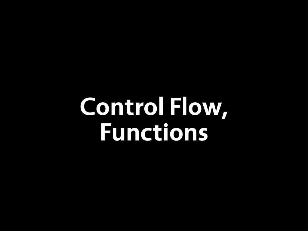 Control Flow, Functions