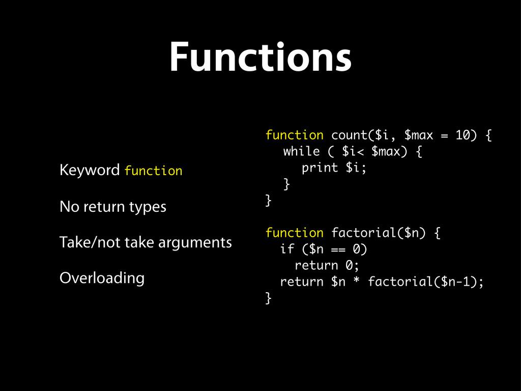 Functions Keyword function No return types Take...