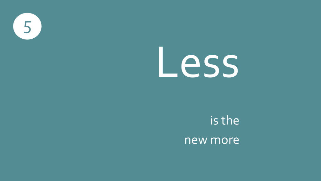 Less is the new more 5