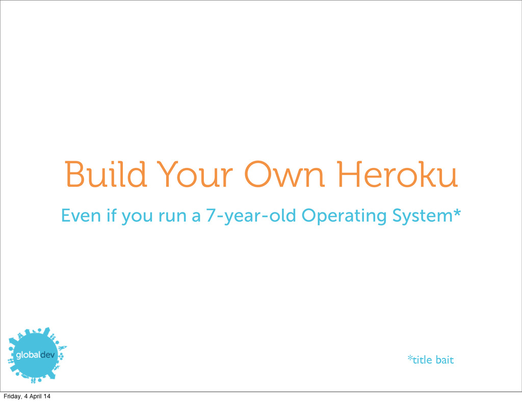 Build Your Own Heroku Even if you run a 7-year-...