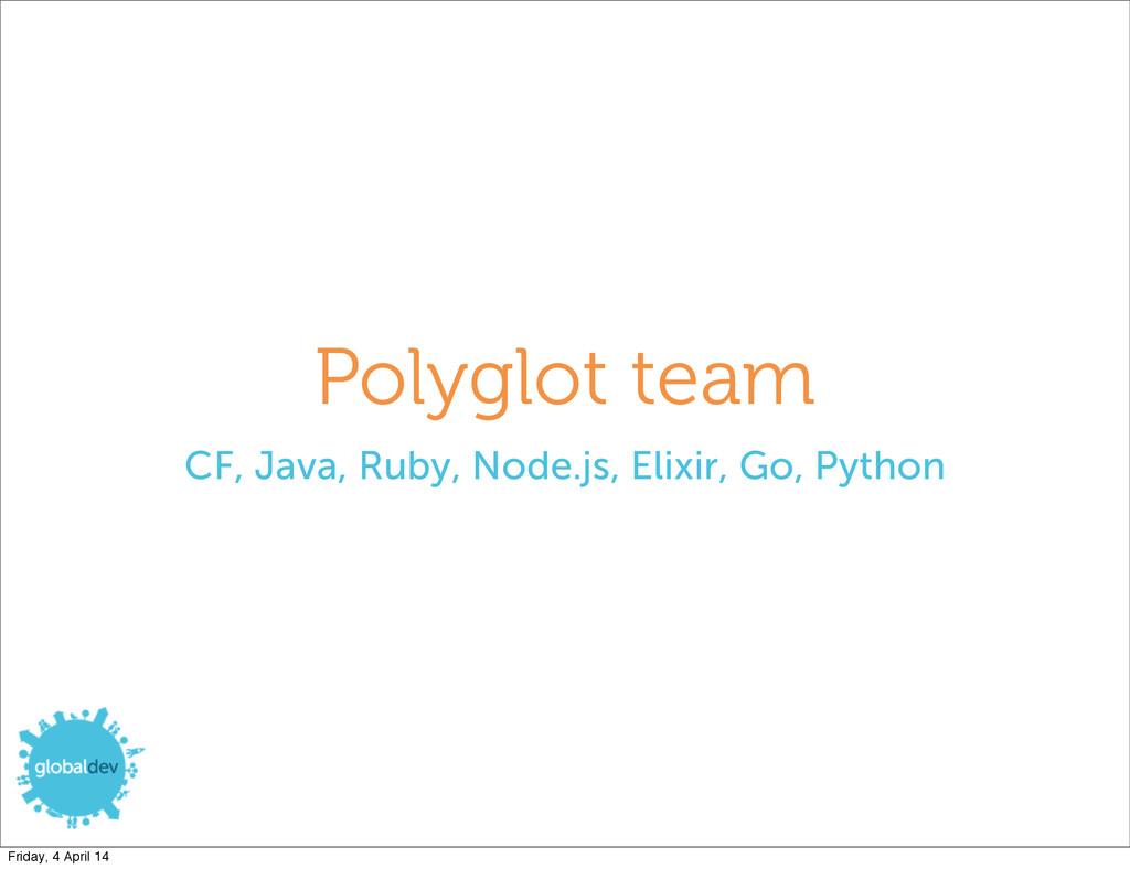 Polyglot team CF, Java, Ruby, Node.js, Elixir, ...