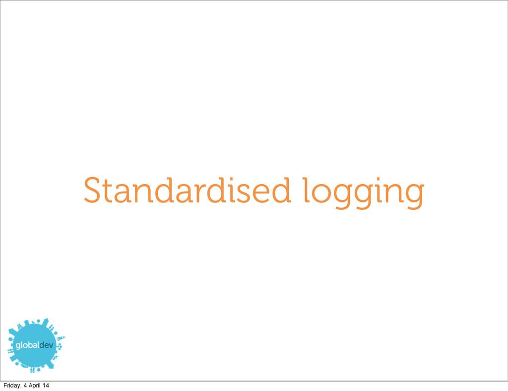 Standardised logging Friday, 4 April 14