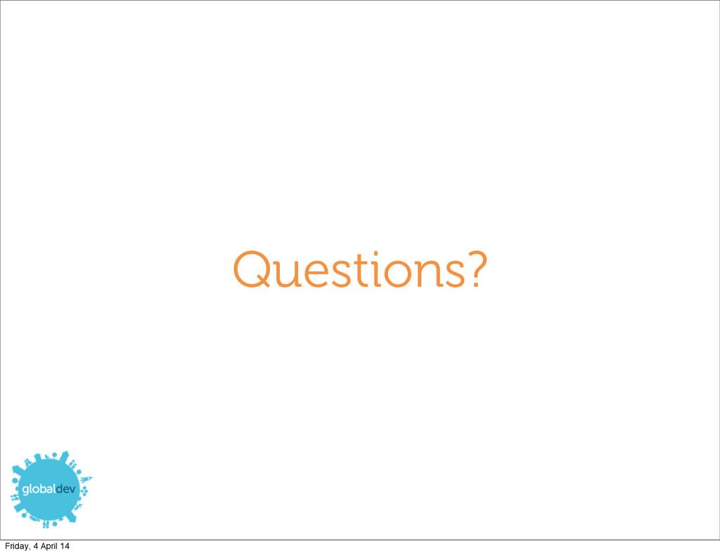 Questions? Friday, 4 April 14