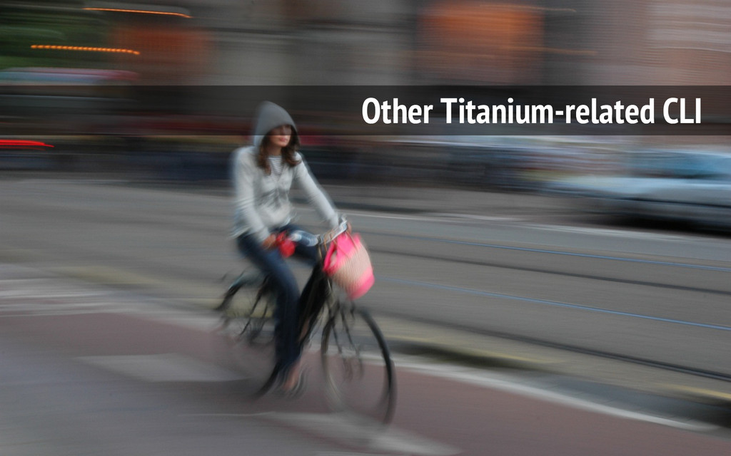 Other Titanium-related CLI