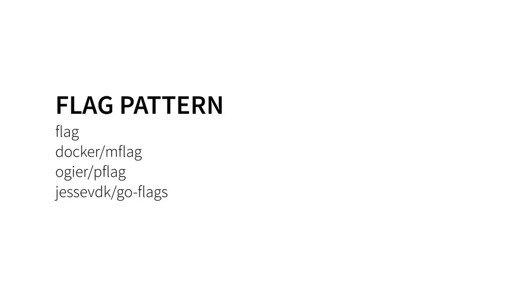 FLAG PATTERN flag docker/mflag ogier/pflag jess...