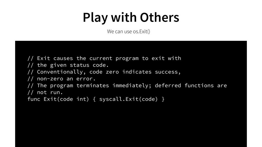 Play with Others We can use os.Exit() // Exit c...