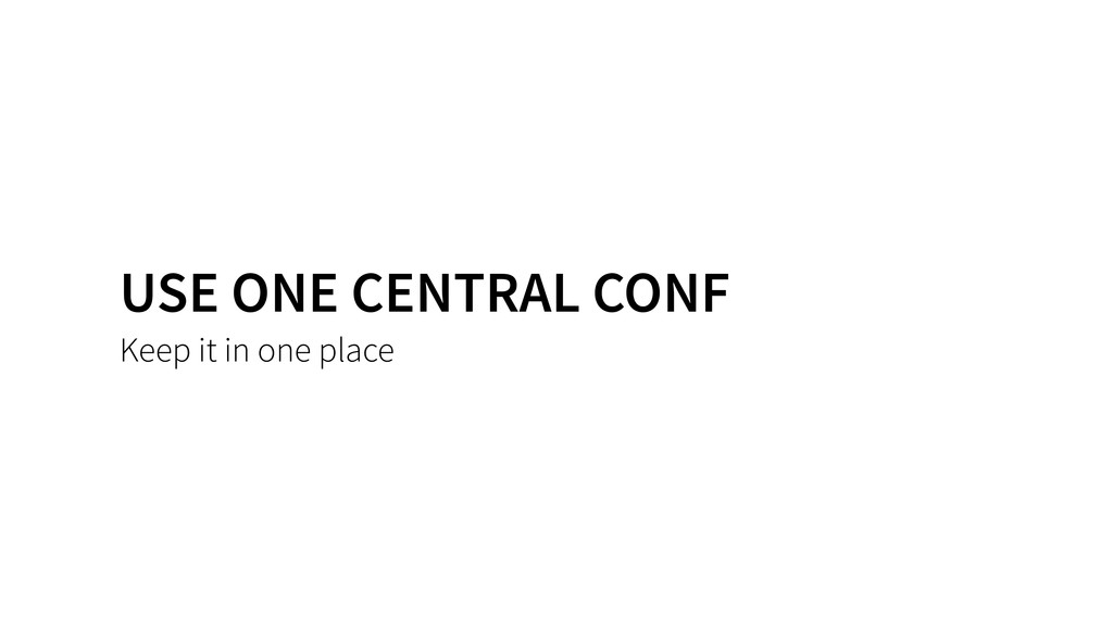USE ONE CENTRAL CONF Keep it in one place