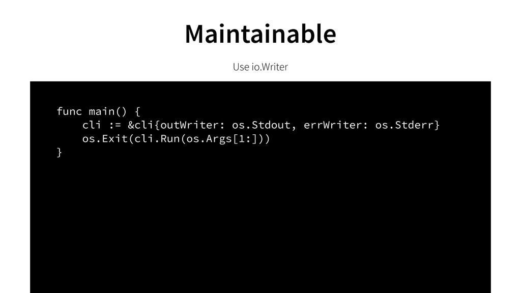 Use io.Writer func main() { cli := &cli{outWrit...