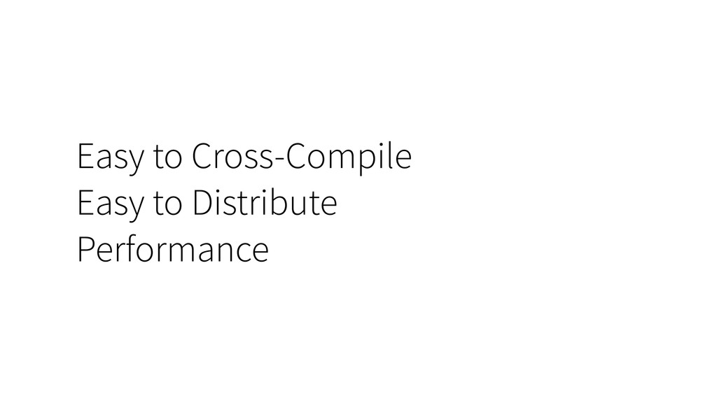 Easy to Cross-Compile Easy to Distribute Perfor...