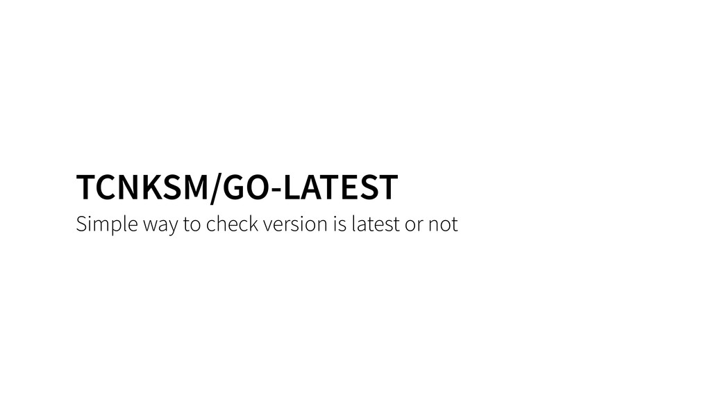 TCNKSM/GO-LATEST Simple way to check version is...
