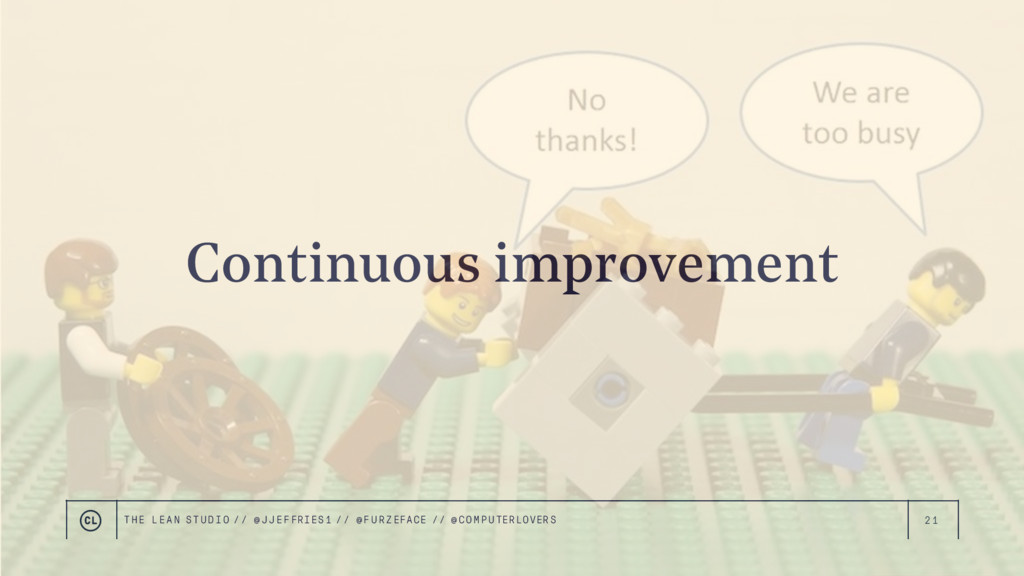 21 Continuous improvement THE LEAN STUDIO // @ ...