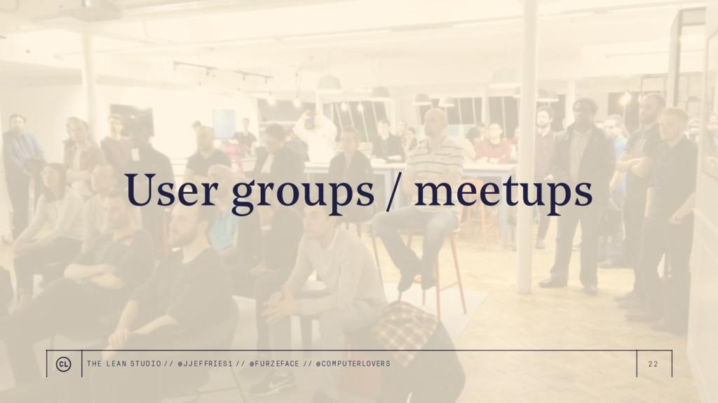 22 User groups / meetups THE LEAN STUDIO // @ J...