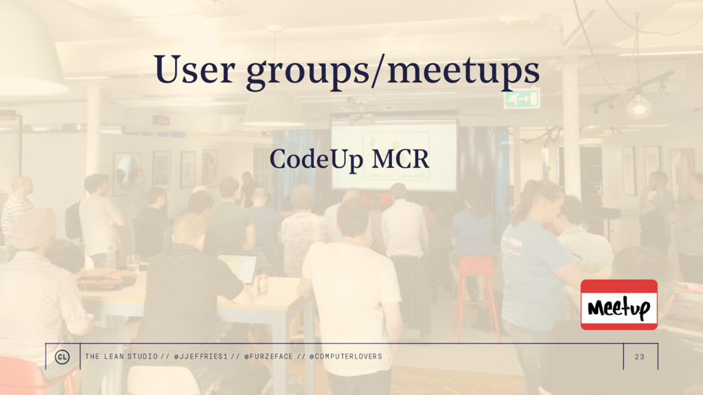 23 CodeUp MCR User groups/meetups THE LEAN STUD...