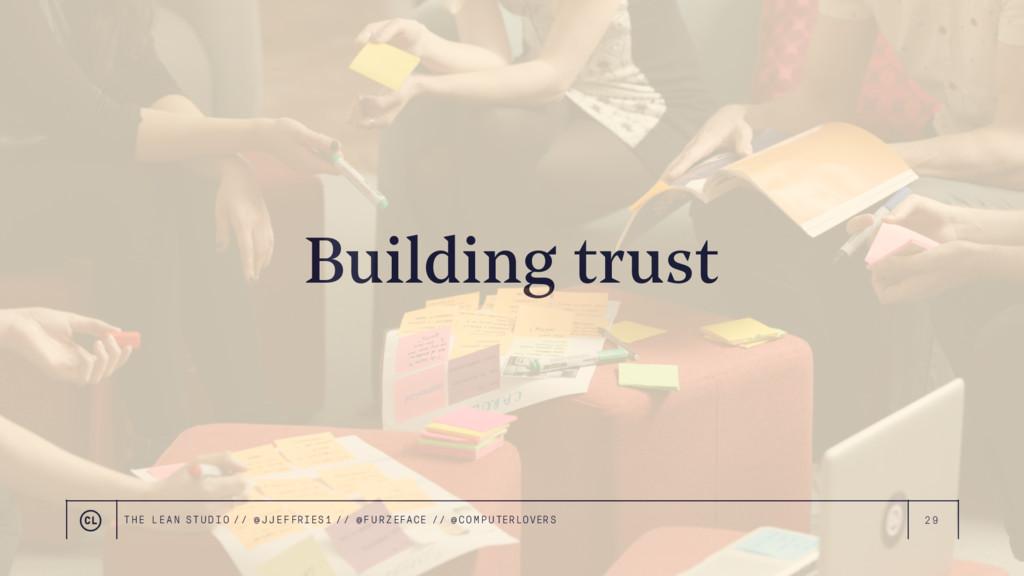 29 Building trust THE LEAN STUDIO // @ JJEFFRIE...
