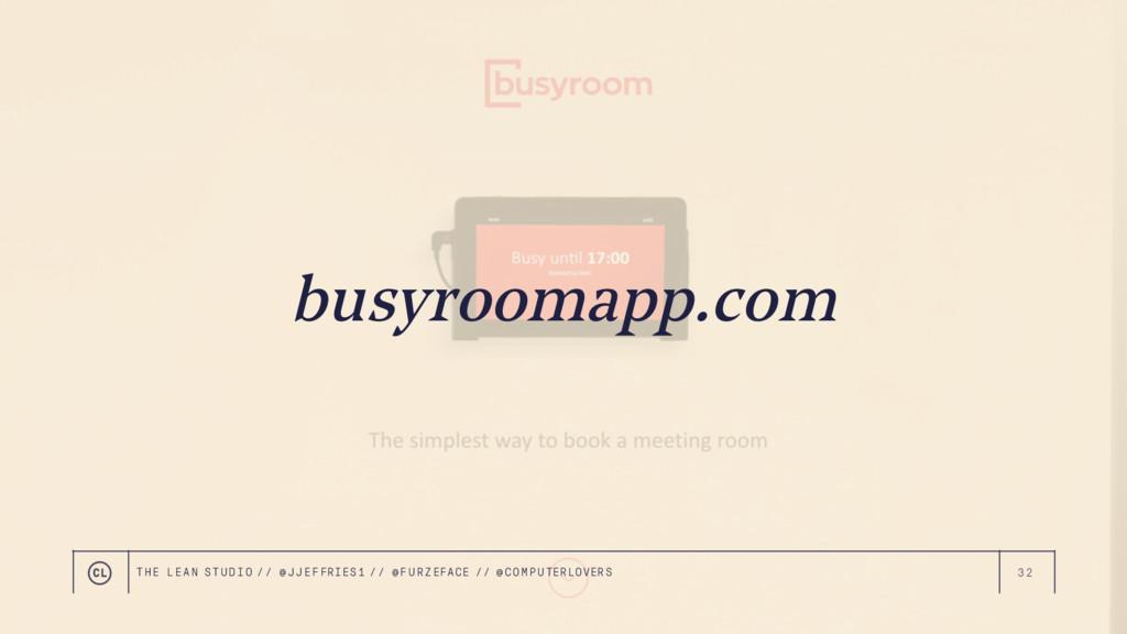 32 busyroomapp.com THE LEAN STUDIO // @ JJEFFRI...