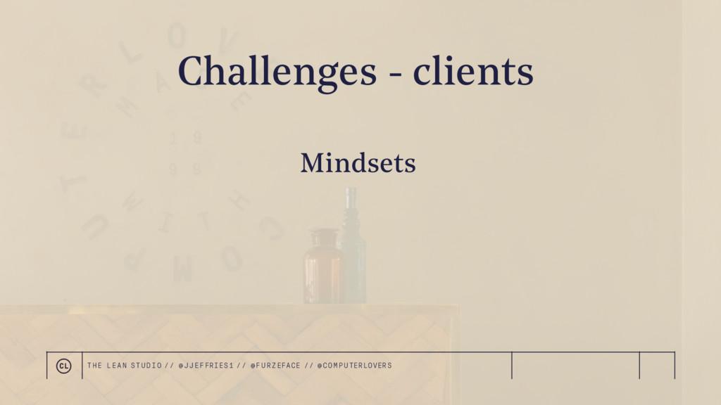 Challenges - clients Mindsets THE LEAN STUDIO /...