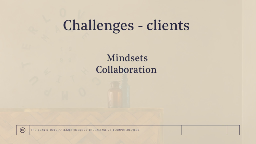 Challenges - clients Mindsets Collaboration THE...