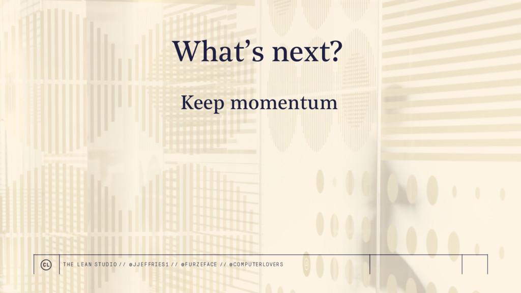 What's next? Keep momentum THE LEAN STUDIO // @...