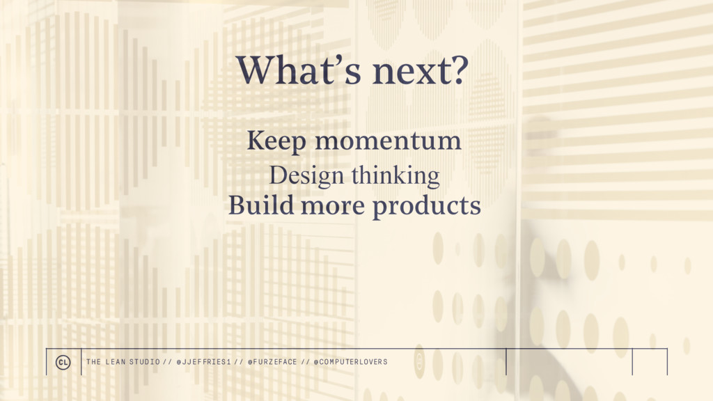 What's next? Keep momentum Design thinking Buil...