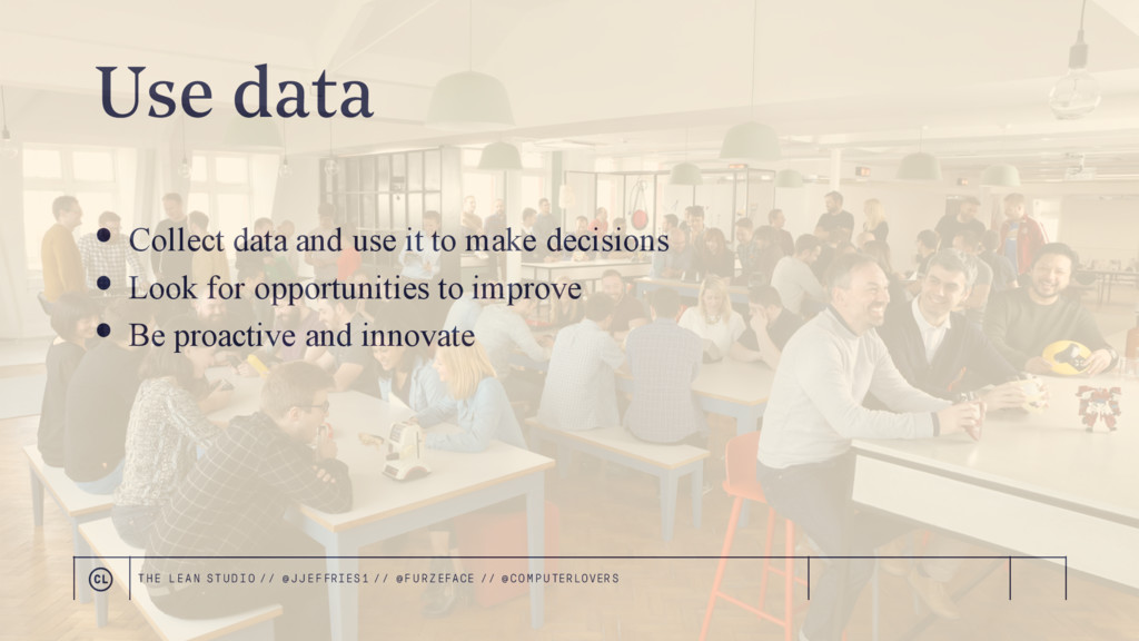 • Collect data and use it to make decisions • L...