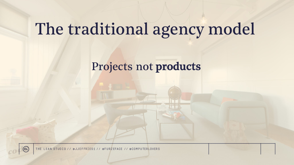 The traditional agency model Projects not produ...