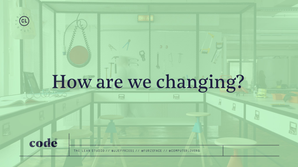 How are we changing? THE LEAN STUDIO // @JJEFFR...