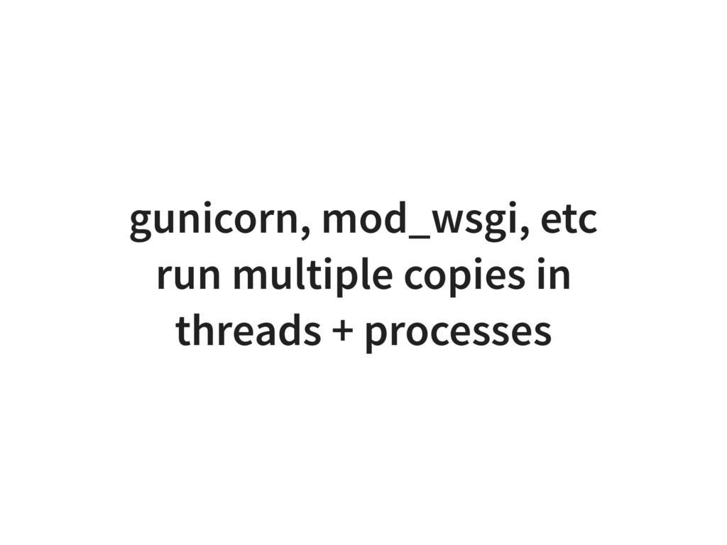 gunicorn, mod_wsgi, etc run multiple copies in ...