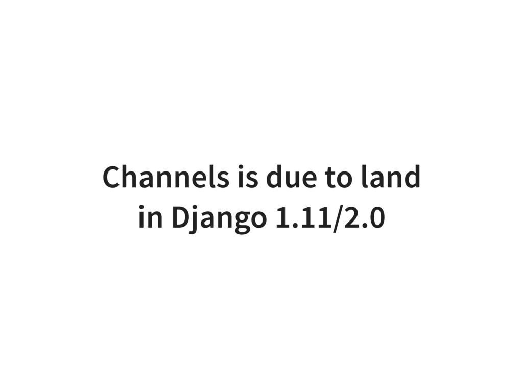 Channels is due to land in Django 1.11/2.0