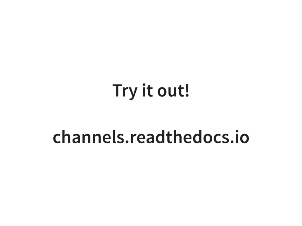 Try it out! channels.readthedocs.io