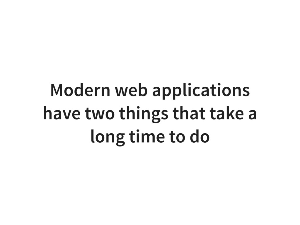 Modern web applications have two things that ta...
