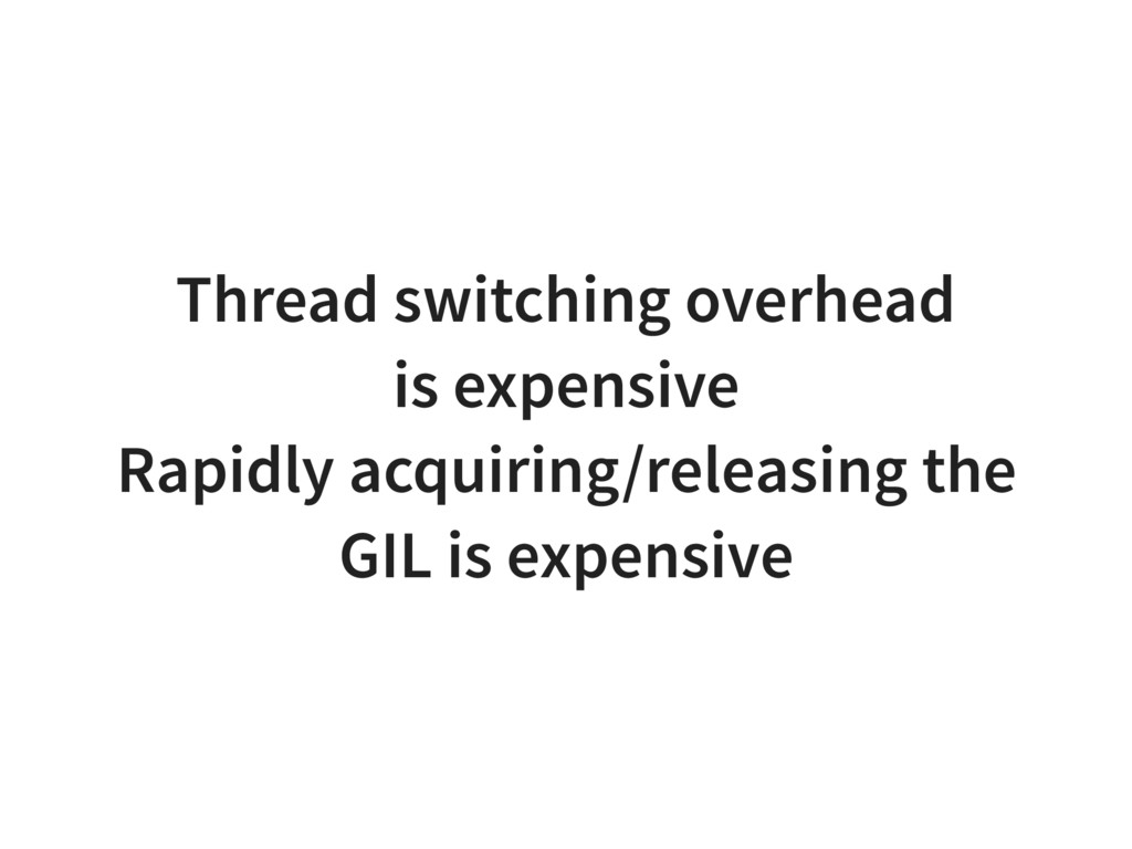 Thread switching overhead is expensive Rapidly ...