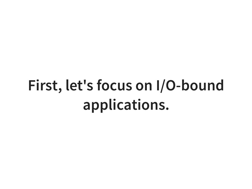 First, let's focus on I/O-bound applications.