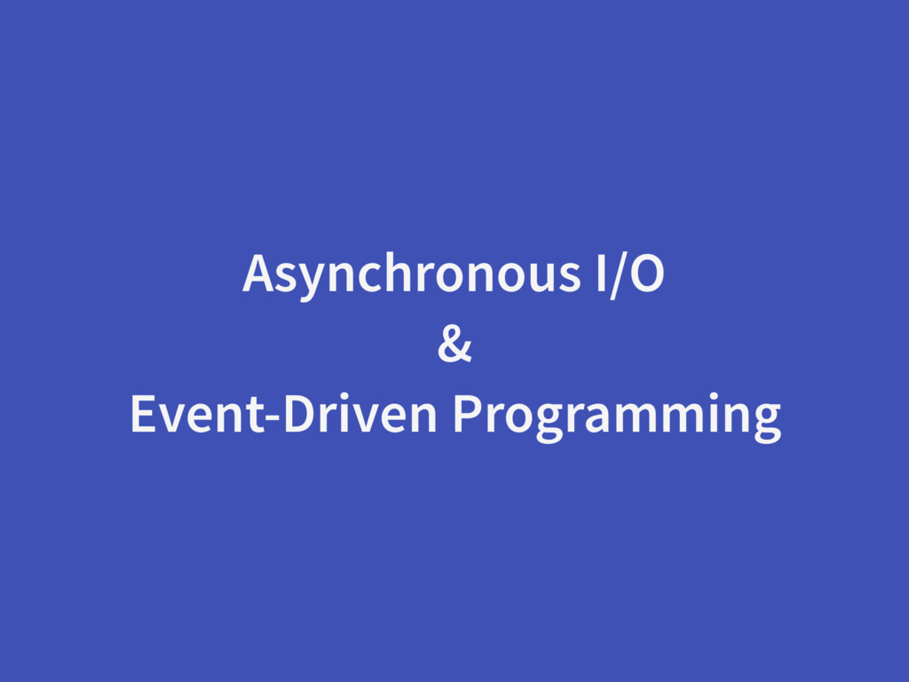 Asynchronous I/O & Event-Driven Programming