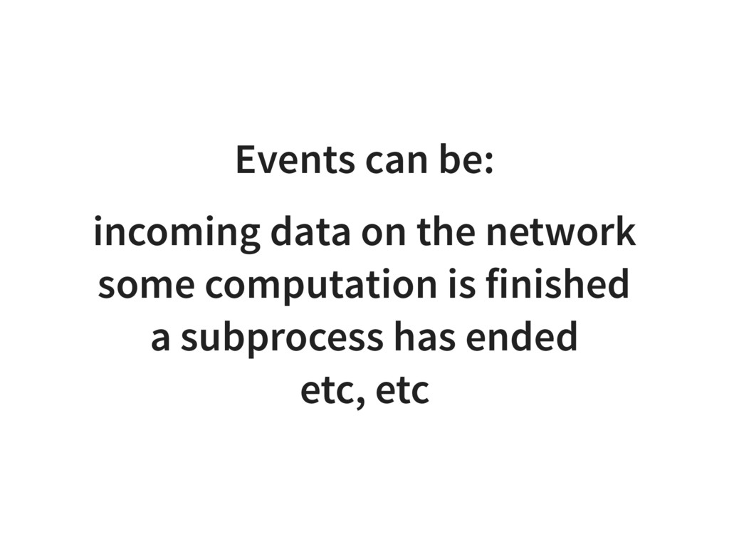 Events can be: incoming data on the network som...
