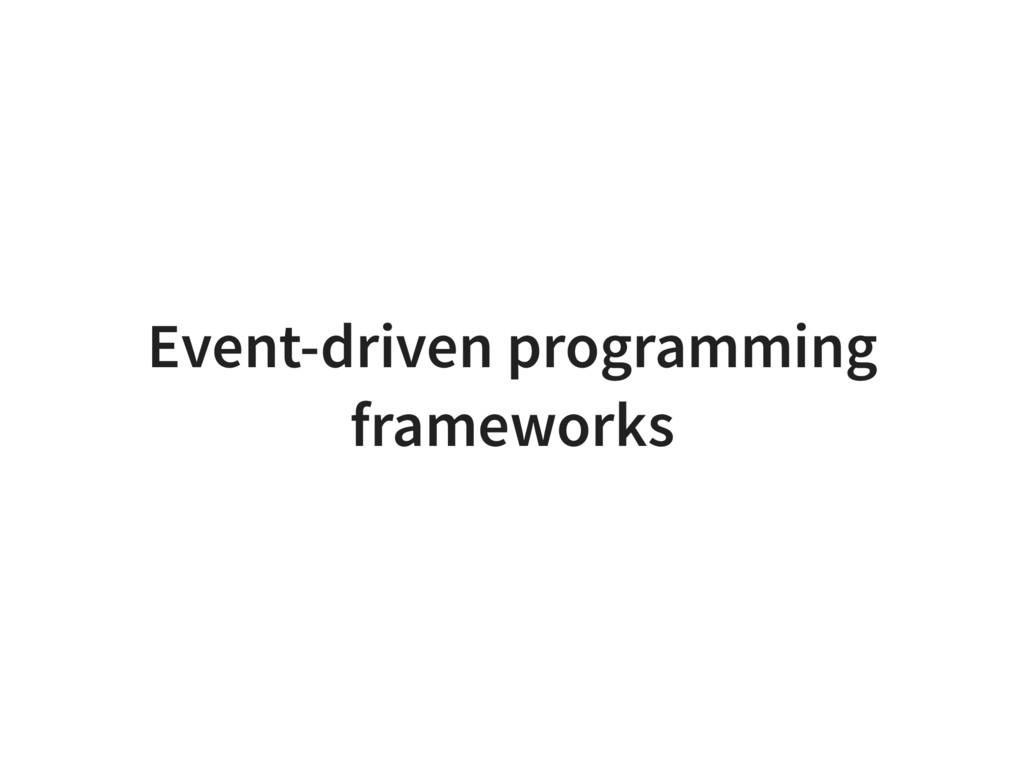 Event-driven programming frameworks