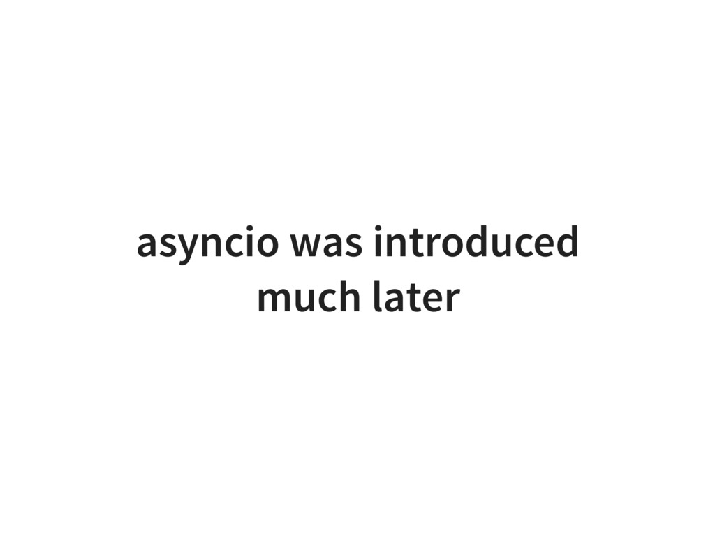 asyncio was introduced much later