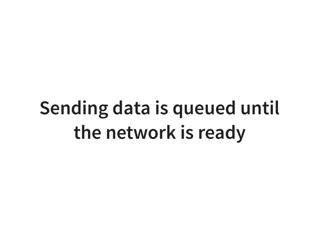 Sending data is queued until the network is rea...