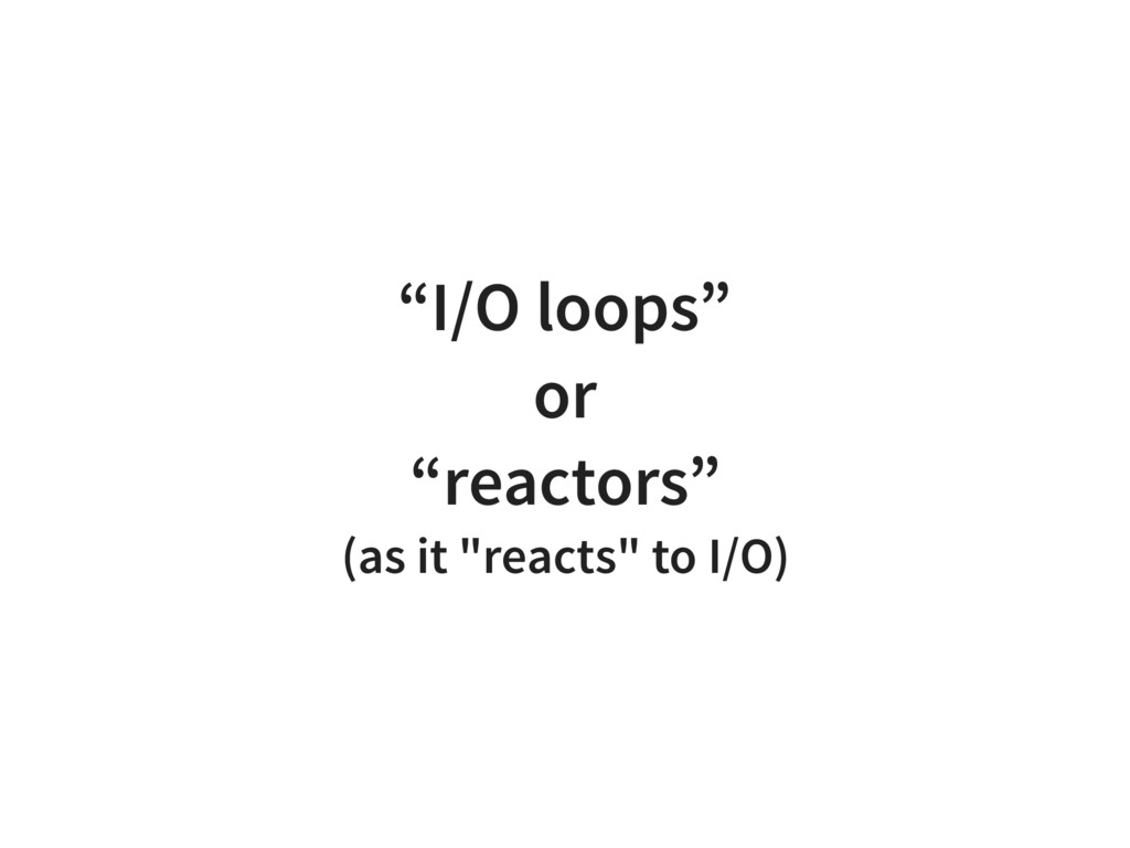 """I/O loops"" or ""reactors"" (as it ""reacts"" to I/..."