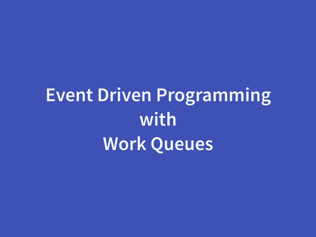 Event Driven Programming with Work Queues