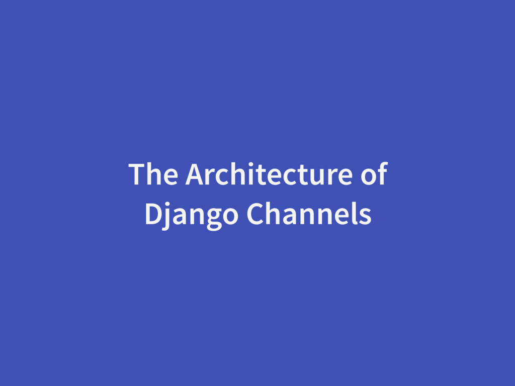 The Architecture of Django Channels