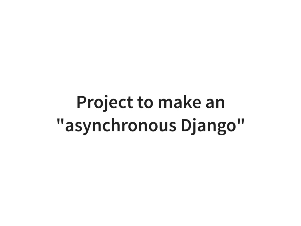 "Project to make an ""asynchronous Django"""