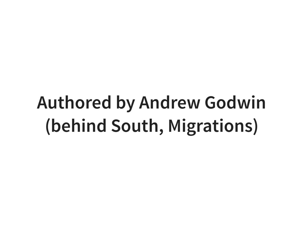 Authored by Andrew Godwin (behind South, Migrat...