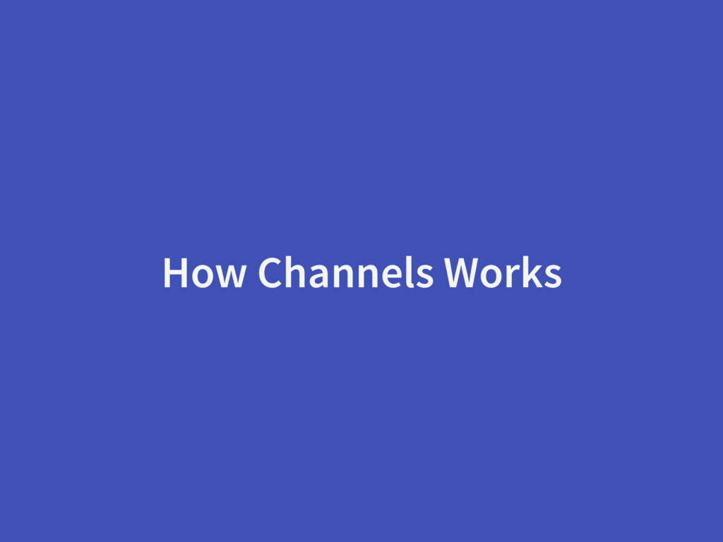 How Channels Works
