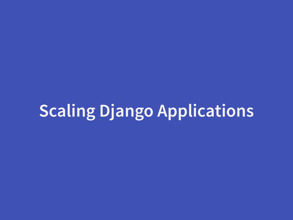 Scaling Django Applications