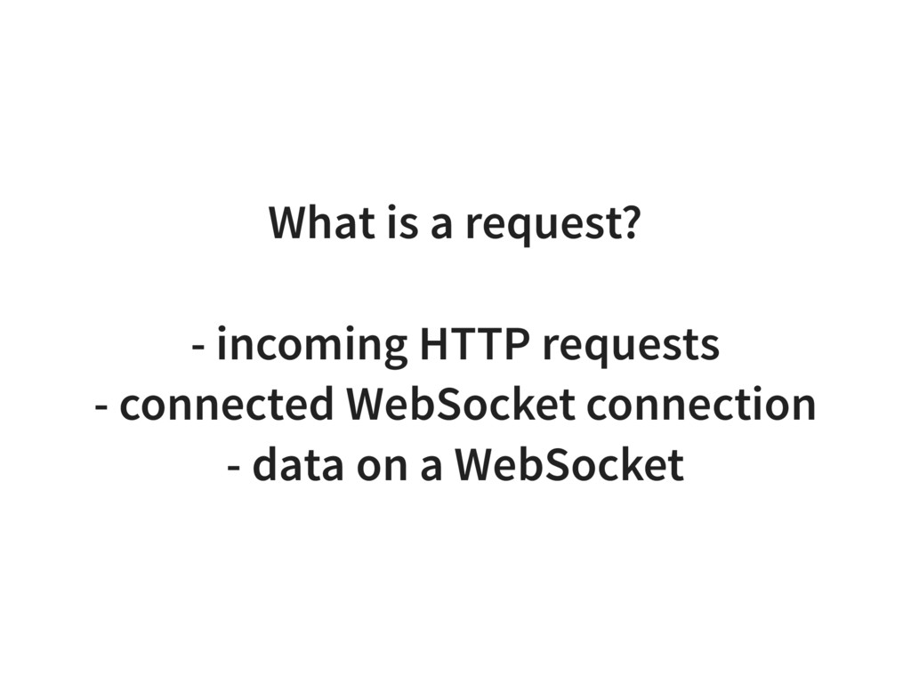 What is a request? - incoming HTTP requests - c...