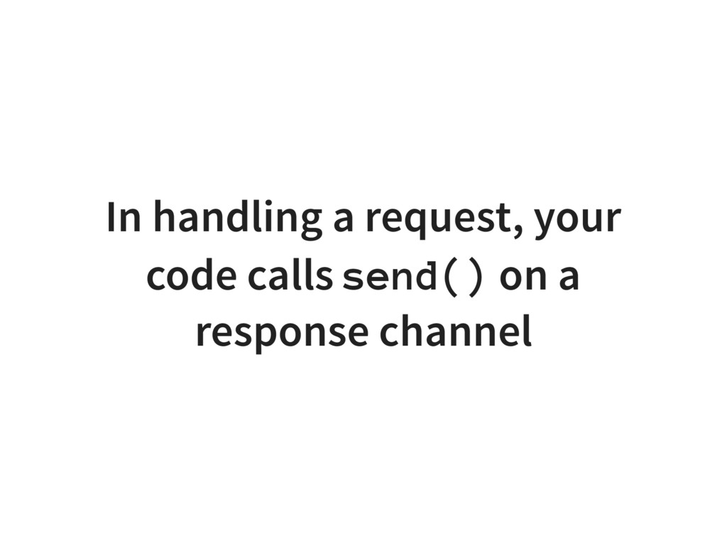 In handling a request, your code calls send() o...