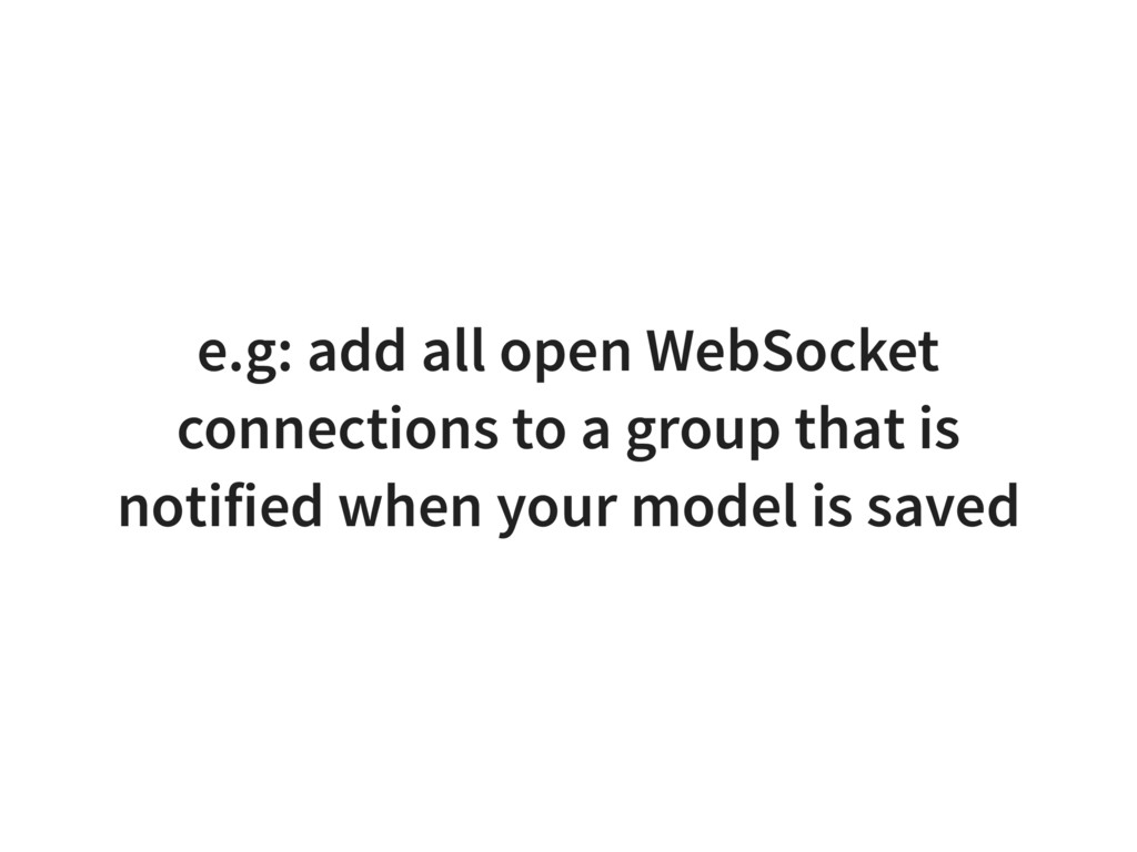 e.g: add all open WebSocket connections to a gr...